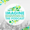 Imagine Downtown KC Podcast